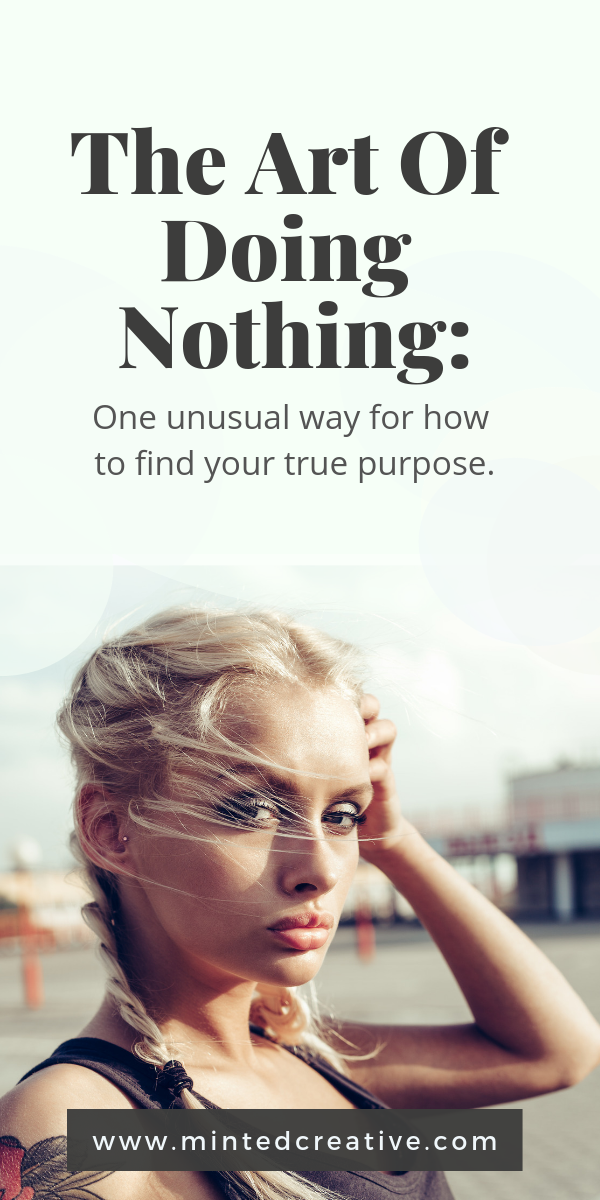 blonde woman with arm tattoo and text overlay - the art of doing nothing - one unusual way for how to find your true purpose.