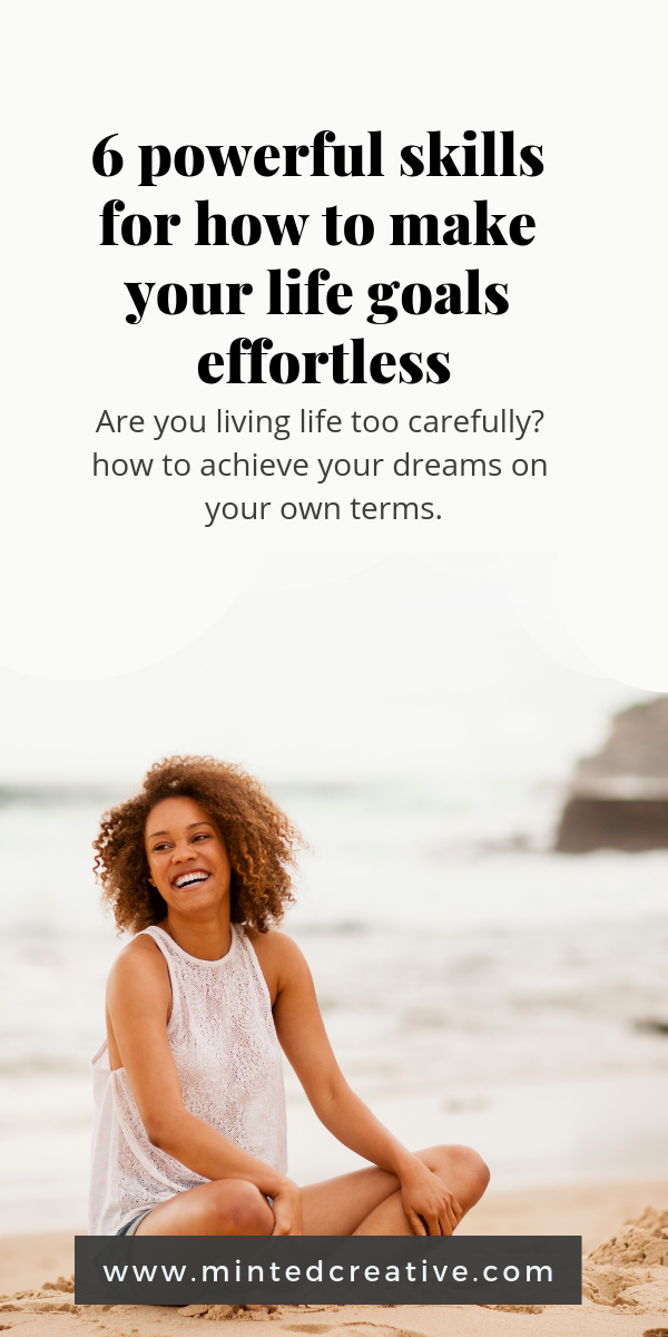 woman on sitting on the beach with text overlay - 6 powerful life skills for how to make your life goals effortless. are you living life too carefully? how to achieve your dreams on your own terms.