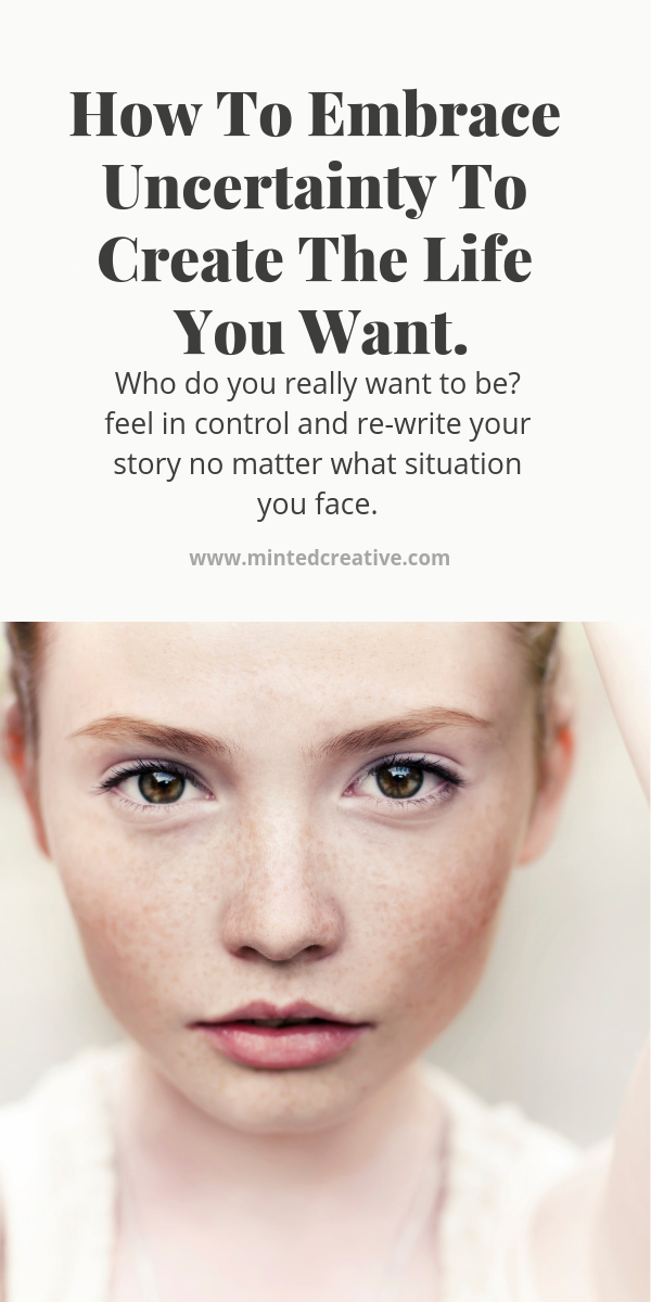 cropped portrait of woman with text overlay - how to embrace uncertainty to create the life you want. who do you really want to be? feel in control and re-write your story no matter what situation you face.