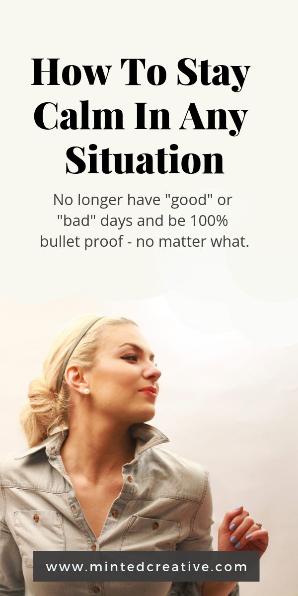 portrait of blonde woman with text overlay - how to stay calm in any situation. no longer have good or bad day and be 100% bulletproof no matter what