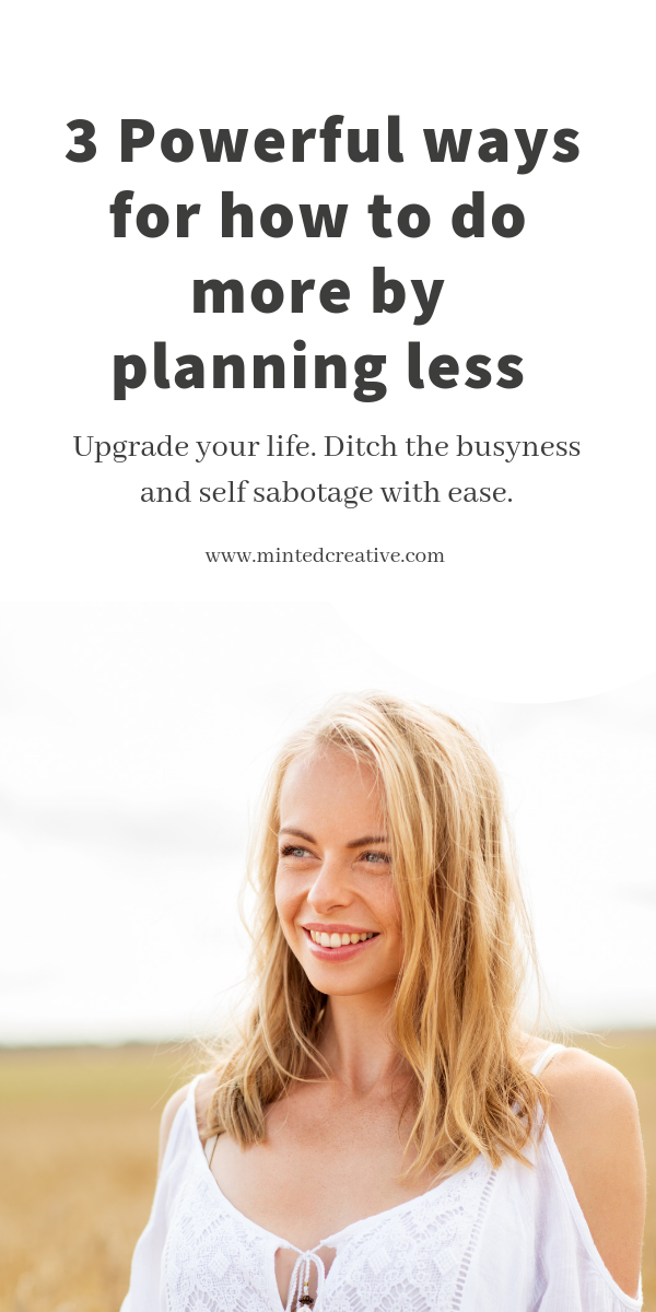 blonde woman in a field with text overlay - 3 powerful ways for how to do more by planning less. Upgrade your life. ditch the busyness and self sabotage with ease.