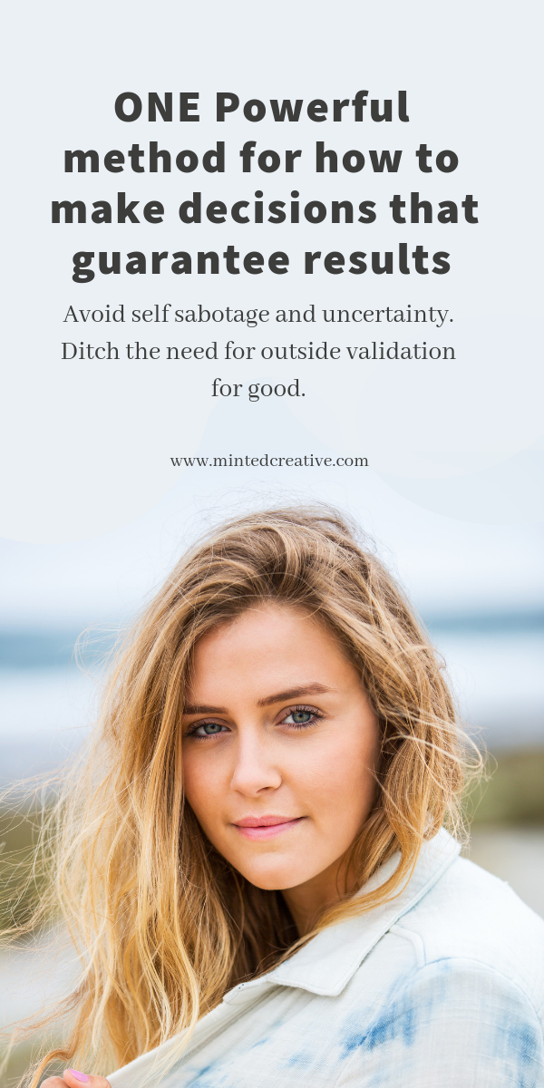blonde woman on the beach with text overlay - one powerful method for how to make decisions that guarantee results. avoid self sabotage and uncertainty. Ditch the need for outside validation for good.