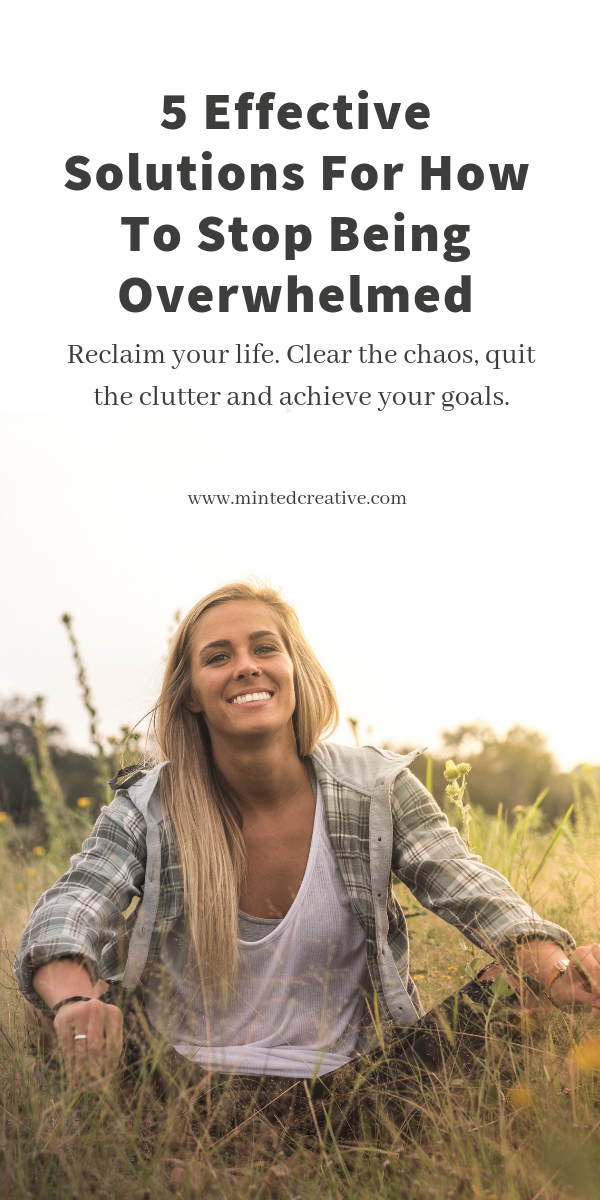 blonde woman sitting in grass field with text overlay - 5 effective solutions for how to stop feeling overwhelmed. reclaim your life. clear the chaos, quit the clutter and achieve your goals.