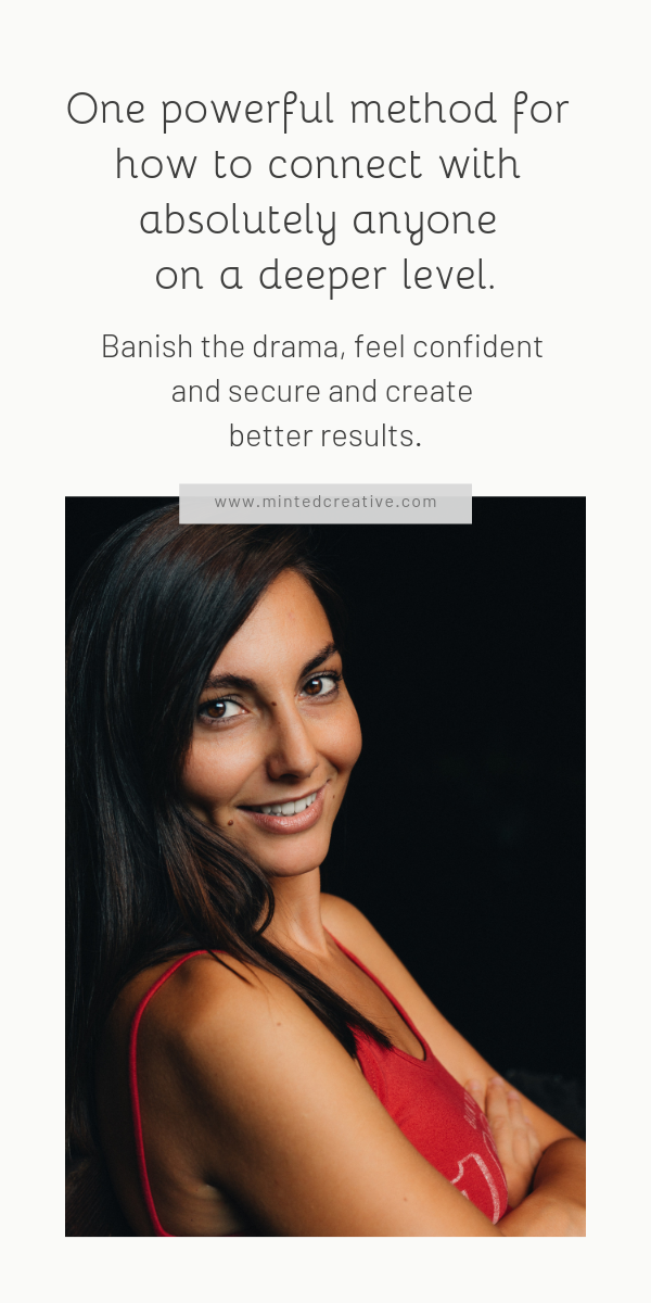 portrait of brunette woman with text overlay -One powerful method for how to connect with absolutely anyone on a deeper level. Banish the drama, feel confident and secure and create better results.