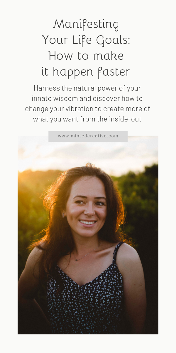 portrait of brunette woman with text overlay -Manifesting Your Life Goals: How to make it happen faster. Harness the natural power of your innate wisdom and discover how to change your vibration to create more of what you want from the inside-out .