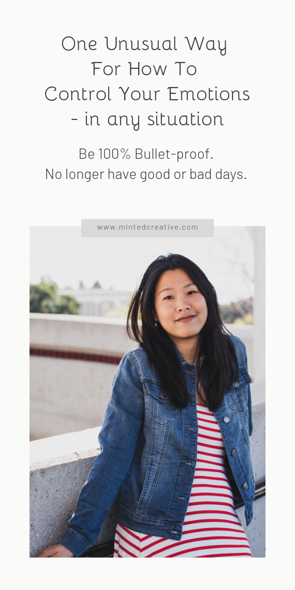 portrait of asian woman with text overlay - One Unusual Way For How To Control Your Emotions - in any situation. Be 100% Bullet-proof. No longer have good or bad days.
