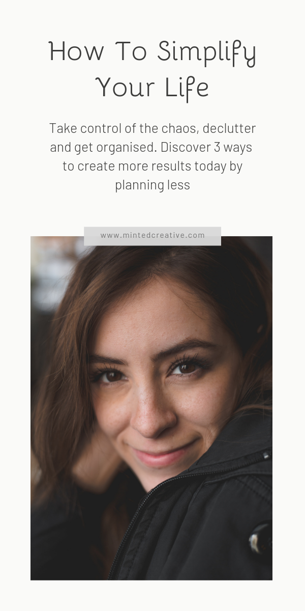 portrait of brunette with text overlay - How To Simplify Your Life. Take control of the chaos, declutter and get organised. Discover 3 ways to create more results today by planning less