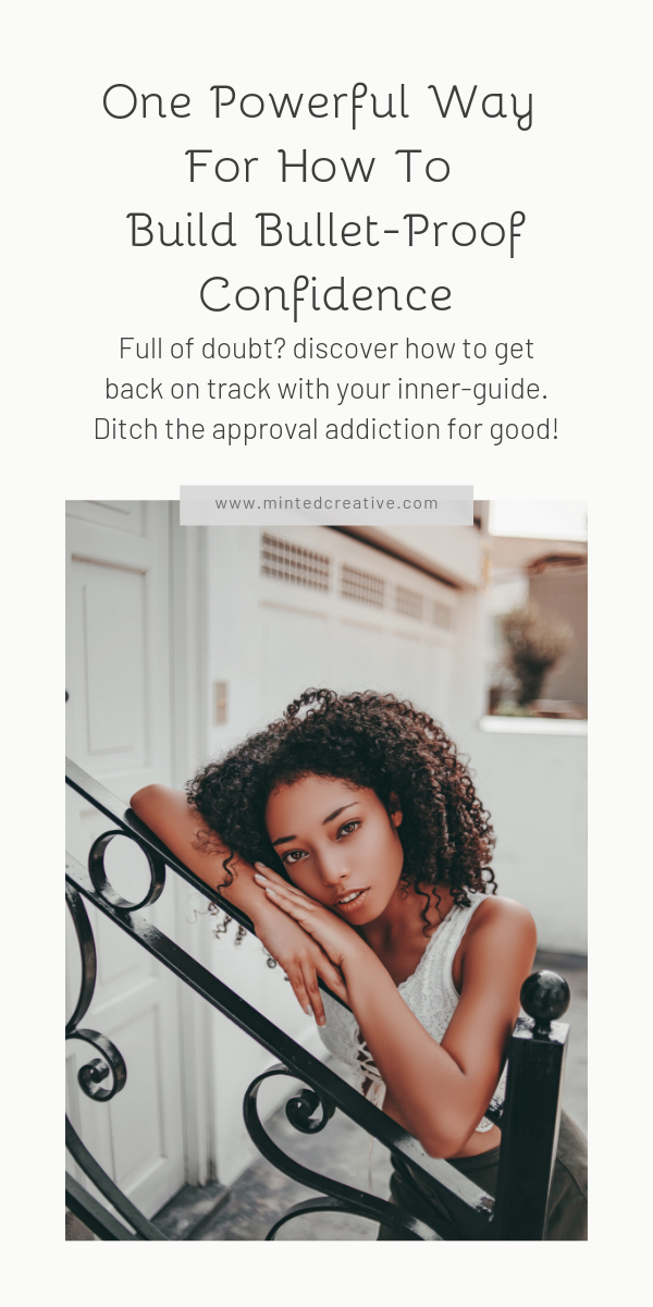 portrait of black woman with text overlay - One Powerful Way For How To Build Bullet-Proof Confidence. Full of doubt? discover how to get back on track with your inner-guide. Ditch the approval addiction for good!