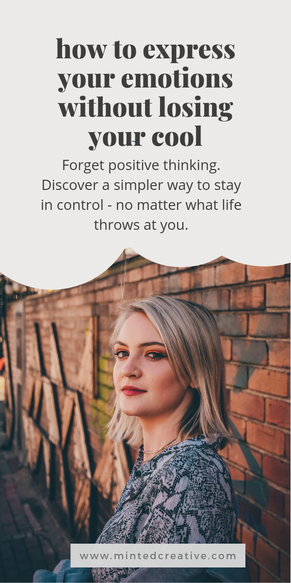 portrait of blonde woman with text overlay - how to express your emotions without losing your cool. Forget positive thinking. Discover a simpler way to stay in control - no matter what life throws at you.