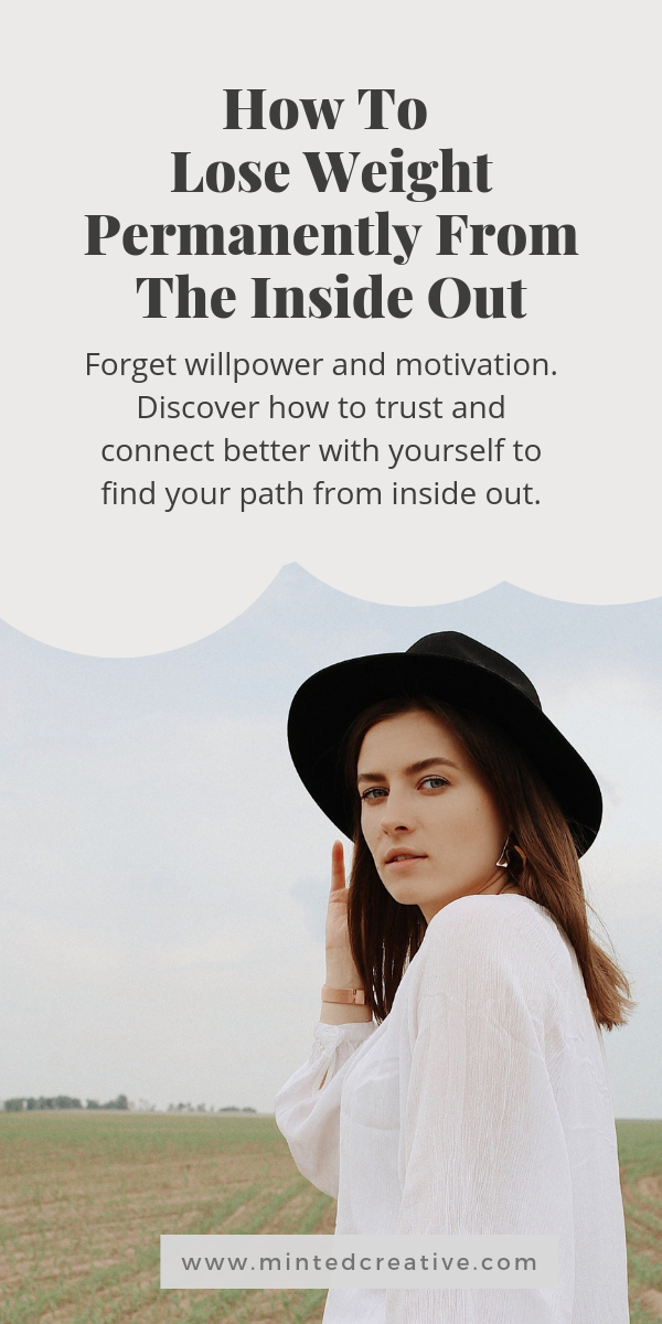 portrait of woman with a hat in an open field with text overlay - How To Lose Weight Permanently From The Inside Out. Forget willpower and motivation. Discover how to trust and connect better with yourself to find your path from inside out.