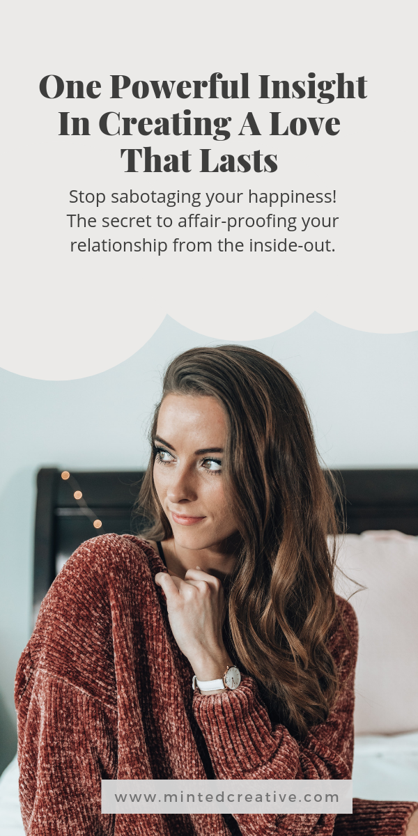 portrait of blonde woman in bed with text overlay - One Powerful Insight In Creating A Love That Lasts. Stop sabotaging your happiness! The secret to affair-proofing your relationship from the inside-out.