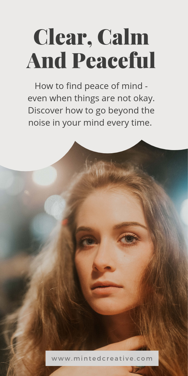 portrait of blonde woman with text overlay - Clear, Calm And Peaceful. How to find peace of mind - even when things are not okay. Discover how to go beyond the noise in your mind every time.