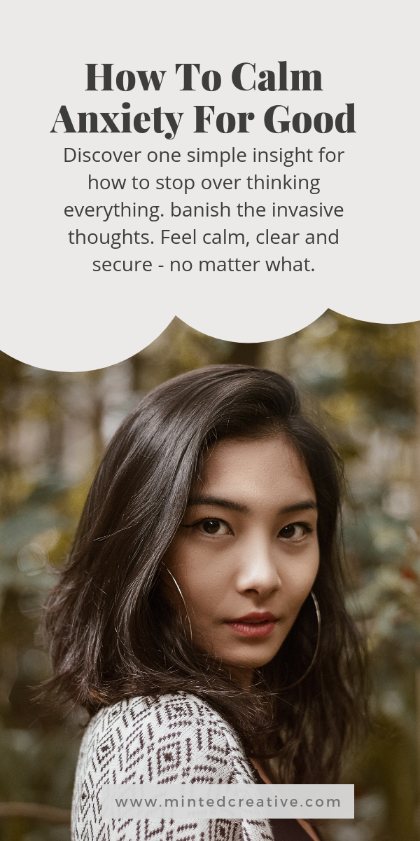 portrait of woman in a garden with text overlay - How To Calm Anxiety For Good. Discover one simple insight for how to stop over thinking everything. banish the invasive thoughts. Feel calm, clear and secure - no matter what.