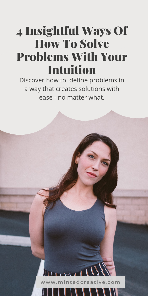 portrait of brunette with text overlay - 4 Insightful Ways Of How To Solve Problems With Your Intuition. Discover how to  define problems in a way that creates solutions with ease - no matter what.