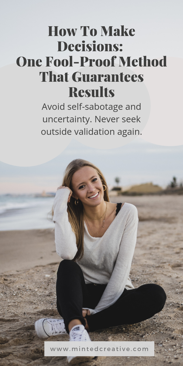 portrait of blonde woman on the beach with text overlay - How To Make Decisions: One Fool-Proof Method That Guarantees Results. Avoid self-sabotage and uncertainty. Never seek outside validation again.