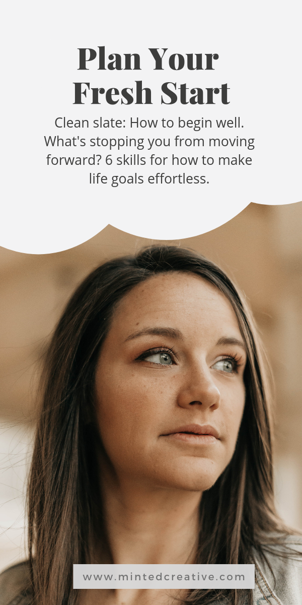 portrait of brunette woman with text overlay - plan your fresh start. Clean slate: How to begin well. What's stopping you from moving forward? 6 skills for how to make life goals effortless.