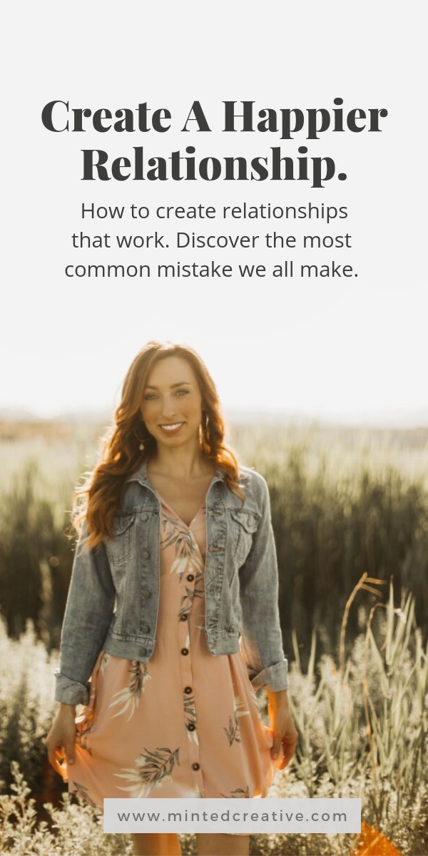 portrait of woman in a filed with text overlay - create a happier relationship. How to create relationships that work. Discover the most common mistake we all make.