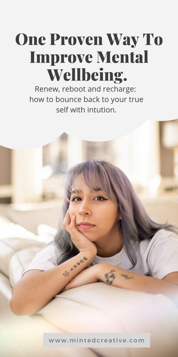 portrait of woman with text overlay - One Proven Way To Improve Mental Wellbeing. Renew, reboot and recharge: how to bounce back to your true self with intuition.