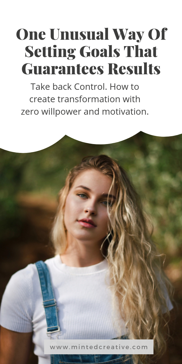 portrait of woman with text overlay - One Unusual Way Of Setting Goals That Guarantees Results. Take back Control. How to create transformation with zero willpower and motivation.