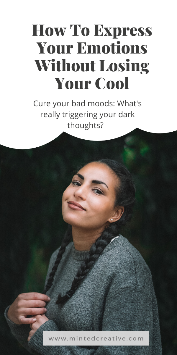 portrait of woman with text overlay - How To Express Your Emotions Without Losing Your Cool. Cure your bad moods: What's really triggering your dark thoughts?