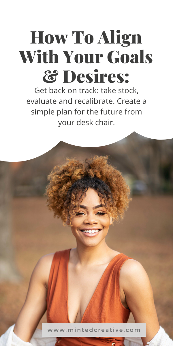 portrait of woman with text overlay - How to align with your goals and desires from inside out. Get back on track: take stock, evaluate and recalibrate. Create a simple plan for the future from your desk chair.