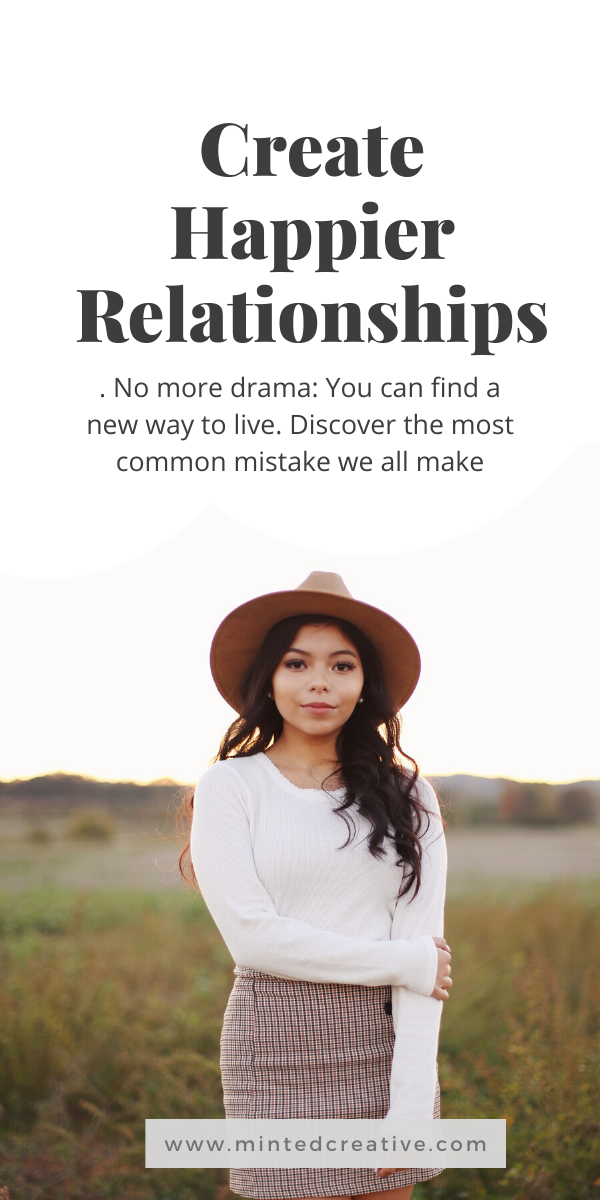 portrait of woman in field with text overlay - create happier relationships. . No more drama: You can find a new way to live. Discover the most common mistake we all make.