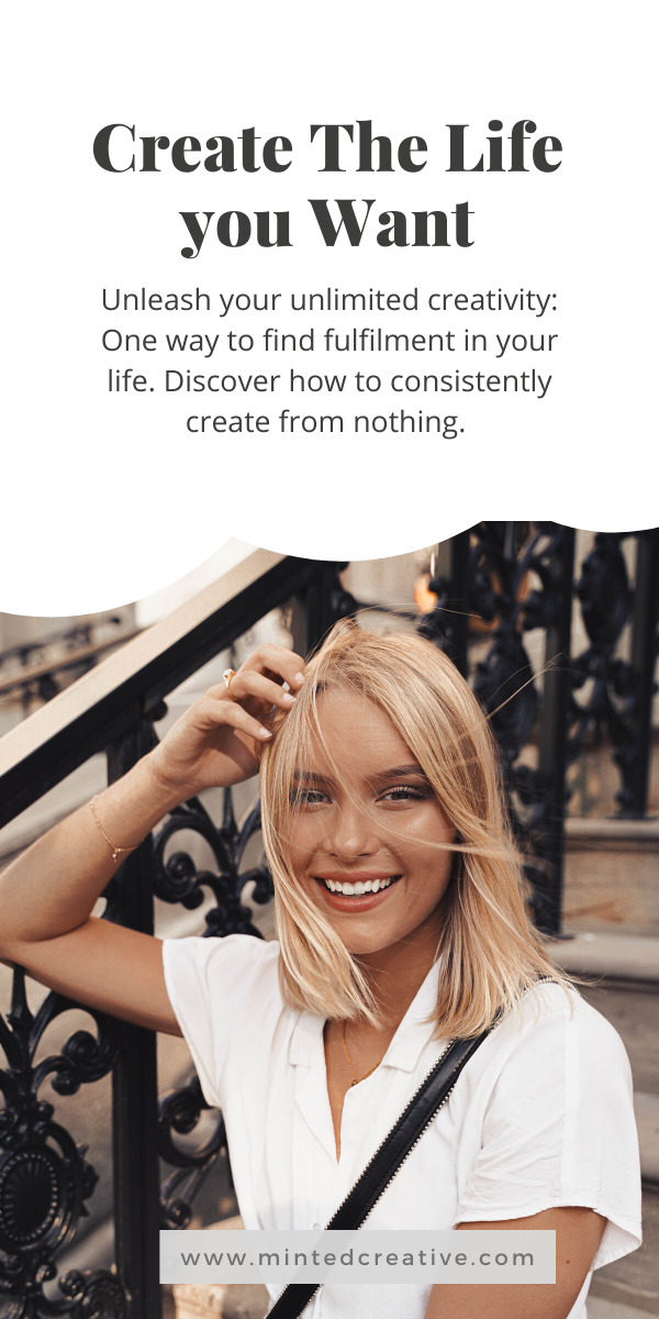 portrait of woman with text overlay - how to create the life you want. Unleash your unlimited creativity: One way to find fulfilment in your life. Discover how to consistently create from nothing.