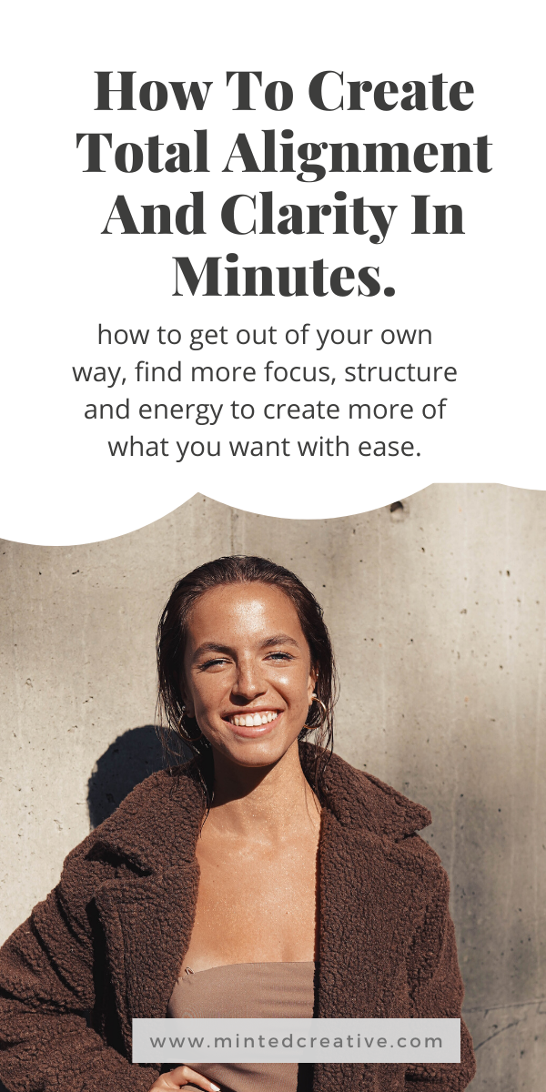 portrait of woman with text overlay: How To Create Total Alignment And Clarity In Minutes. how to get out of your own way, find more focus, structure and energy to create more of what you want with ease.