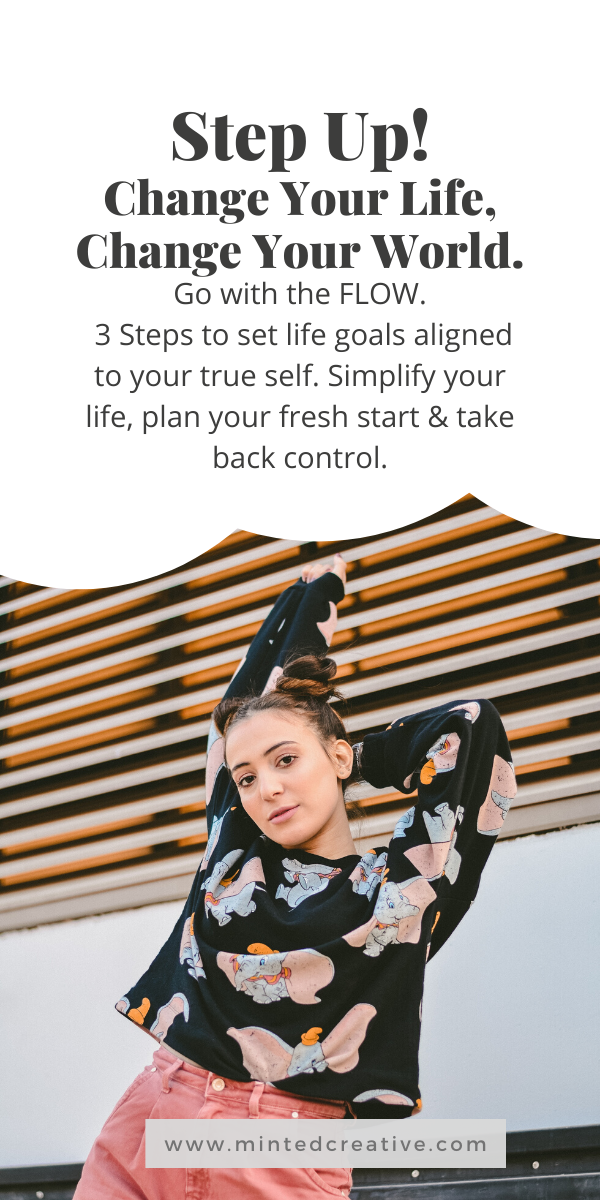 portrait of woman with text overlay - portrait of woman with text overlay - Step Up! Change Your Life, Change Your World. Go with the FLOW. 3 Steps to set life goals aligned to your true self. Simplify your life, plan your fresh start & take back control.