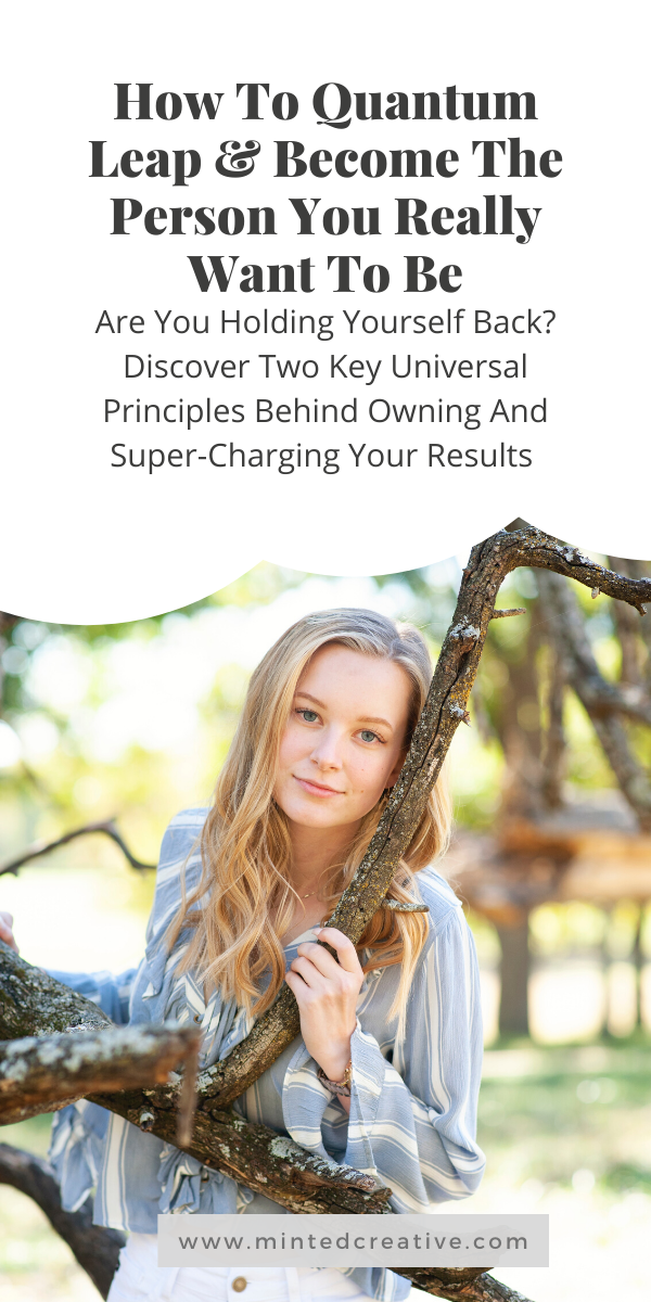 portrait of woman with text overlay - How To Quantum Leap & Become The Person You Really Want To Be. Are You Holding Yourself Back? Discover Two Key Universal Principles Behind Owning And Super-Charge Your Results